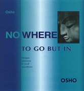 osho nowhere to go but in
