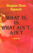 osho what is, is, what ain't, ain't